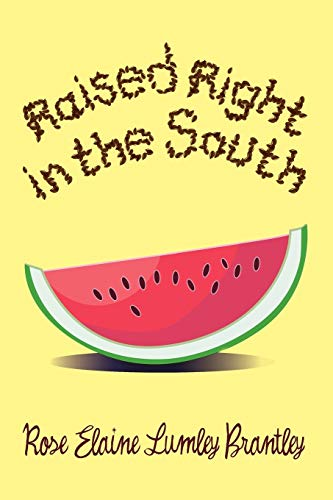 Raised Right in the South By Rose Elaine Lumley Brantley