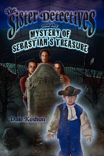 The Sister Detectives and the Mystery of Sebastian's Treasure By Dale Keshon