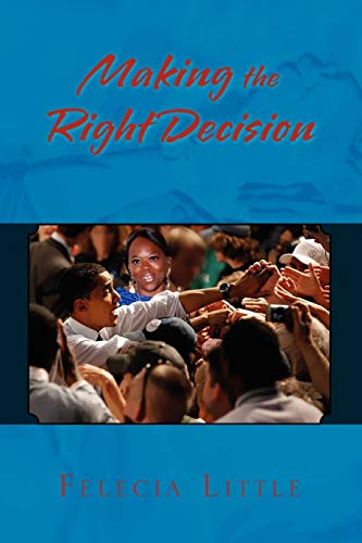Making the Right Decision By Felecia Little