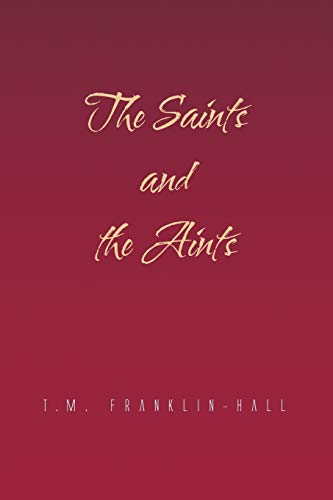 The Saints and the Aints By T M Franklin-Hall
