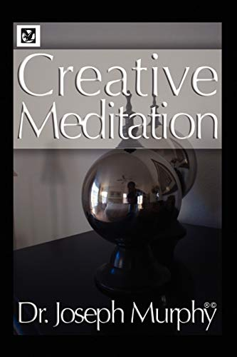 Creative Meditation By Dr Joseph Murphy, PH.D., D.D. (Vanderbilt University, USA)