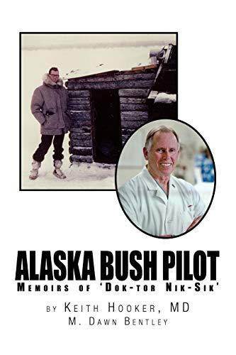 Alaska Bush Pilot By Keith Hooker, Dr