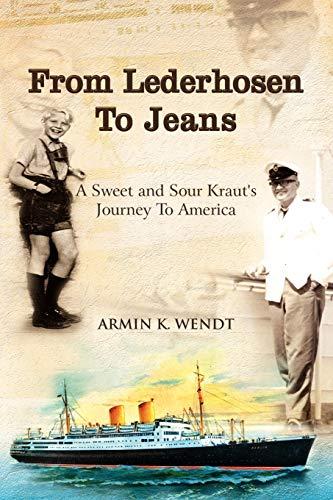 From Lederhosen to Jeans By Armin K Wendt