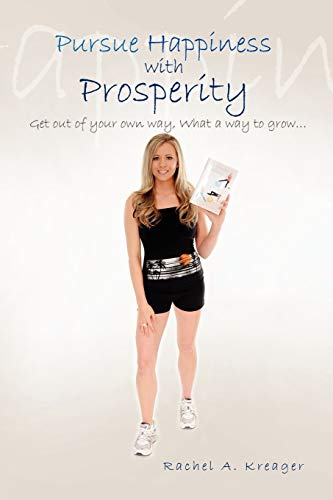 Pursue Happiness with Prosperity... By Rachel A Kreager