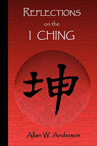 Reflections on the I Ching By Allan W Anderson