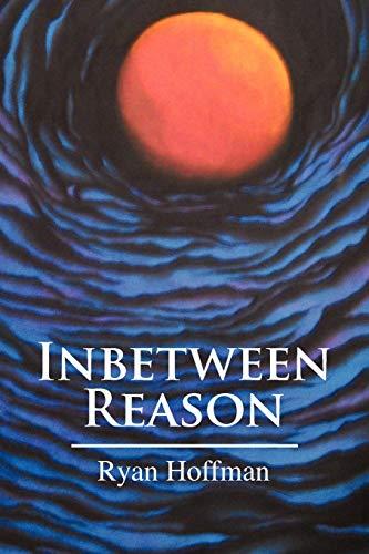 Inbetween Reason By Ryan Hoffman