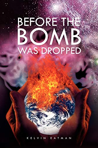 Before the Bomb Was Dropped By Kelvin Eatman