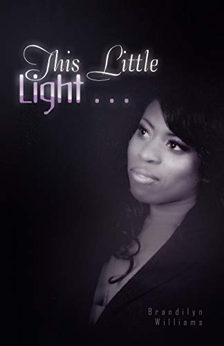 This Little Light . . . By Brandilyn Williams