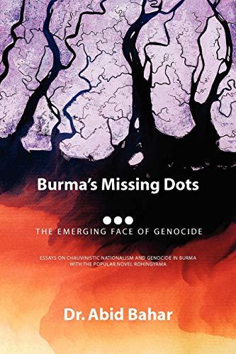 Burma's Missing Dots By Abid Bahar, Dr