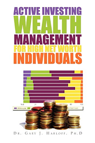 Active Investing Wealth Management for High Net Worth Individuals By Dr Gary J Ph D Harloff