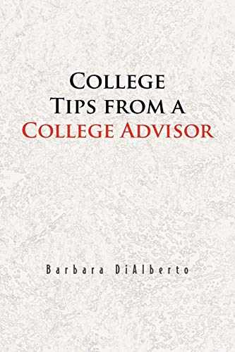 College Tips from a College Advisor By Barbara Dialberto