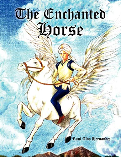 The Enchanted Horse By Raul Aldo Hernandez