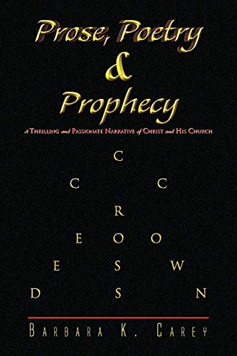 Prose Poetry & Prophecy By Barbara K Carey