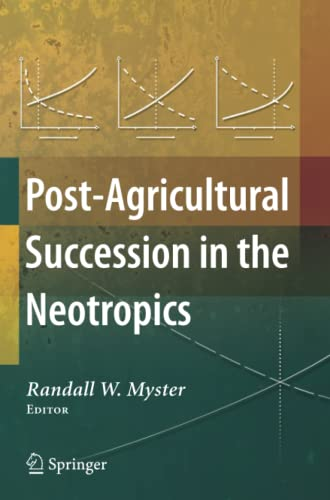 Post-Agricultural Succession in the Neotropics By Randall W. Myster