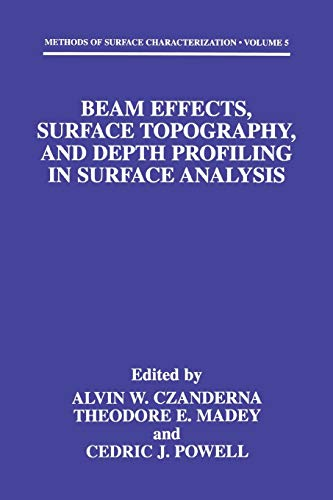 Beam Effects, Surface Topography, and Depth Profiling in Surface Analysis By Alvin W. Czanderna
