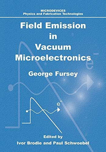Field Emission in Vacuum Microelectronics By George N. Fursey