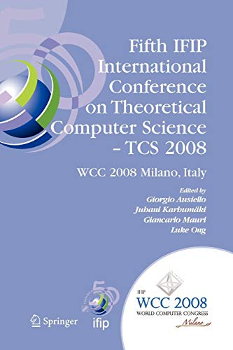Fifth IFIP International Conference on Theoretical Computer Science - TCS 2008 By Giorgio Ausiello