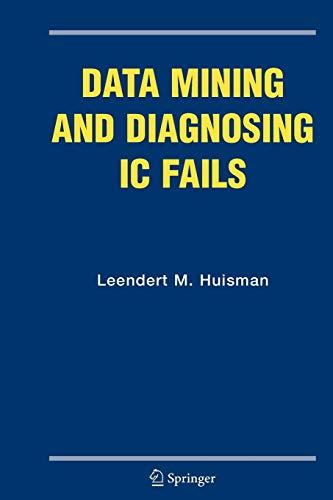 Data Mining and Diagnosing IC Fails By Leendert M. Huisman