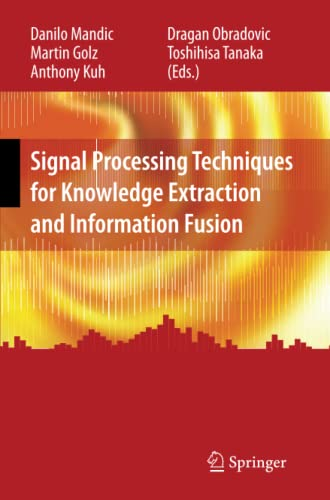 Signal Processing Techniques for Knowledge Extraction and Information Fusion By Danilo Mandic