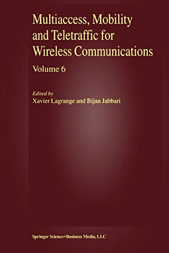 Multiaccess, Mobility and Teletraffic for Wireless Communications, volume 6 By Xavier Lagrange