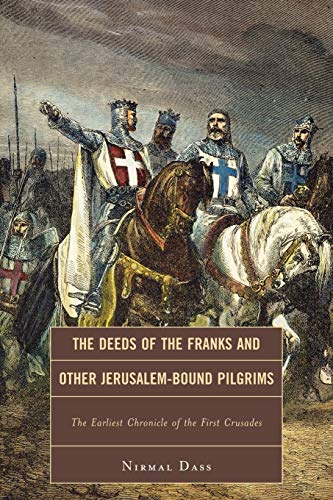 The Deeds of the Franks and Other Jerusalem-Bound Pilgrims By Nirmal Dass