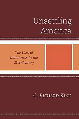 Unsettling America By C. Richard King, Washington State University