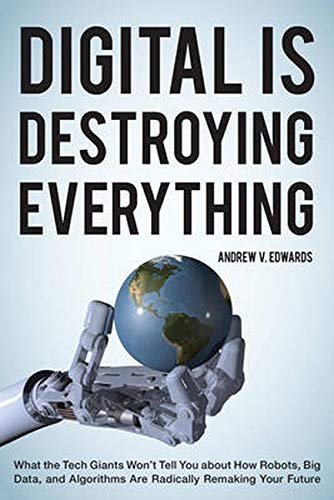 Digital Is Destroying Everything By Andrew V. Edwards