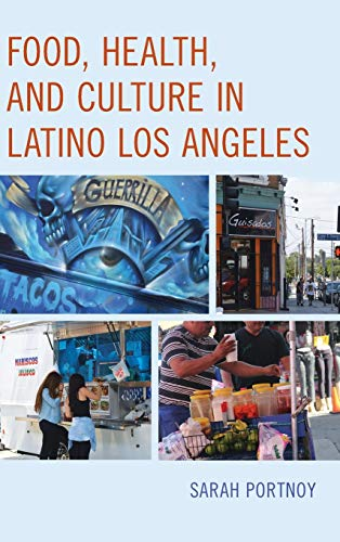 Food, Health, and Culture in Latino Los Angeles By Sarah Portnoy
