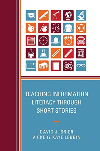 Teaching Information Literacy through Short Stories By David Brier