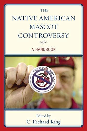 The Native American Mascot Controversy By C. Richard King, Washington State University
