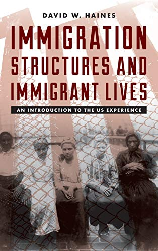Immigration Structures and Immigrant Lives By David W. Haines