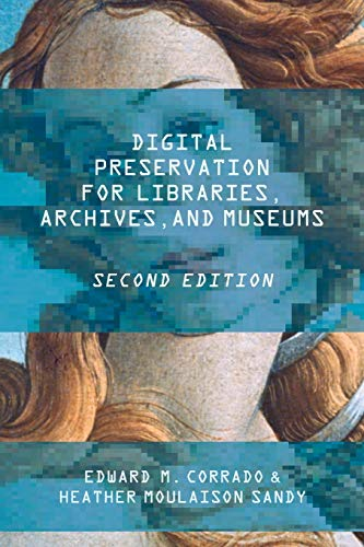 Digital Preservation for Libraries, Archives, and Museums By Edward M. Corrado
