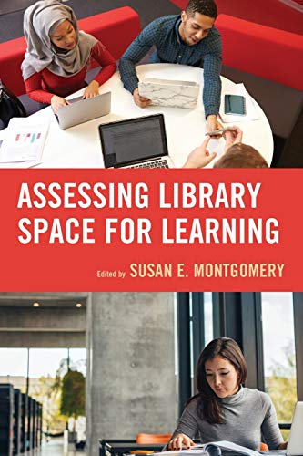 Assessing Library Space for Learning By Susan E. Montgomery