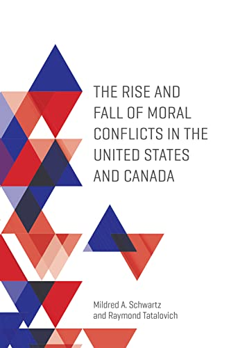The Rise and Fall of Moral Conflicts in the United States and Canada By Mildred A. Schwartz