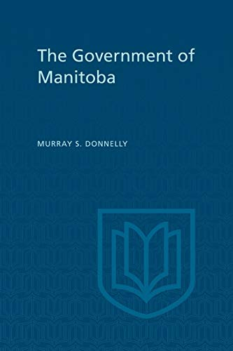 The Government of Manitoba By Murray S Donnelly