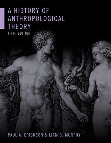 A History of Anthropological Theory, Fifth Edition By Paul A. Erickson