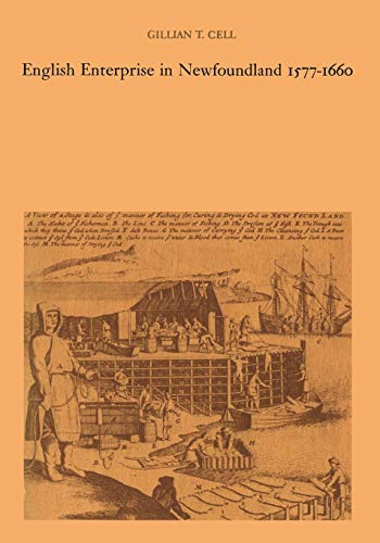 English Enterprise in Newfoundland 1577-1660 By Gillian T Cell