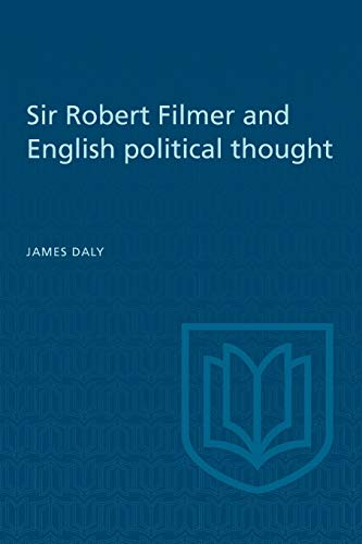 Sir Robert Filmer and English Political Thought By James Daly