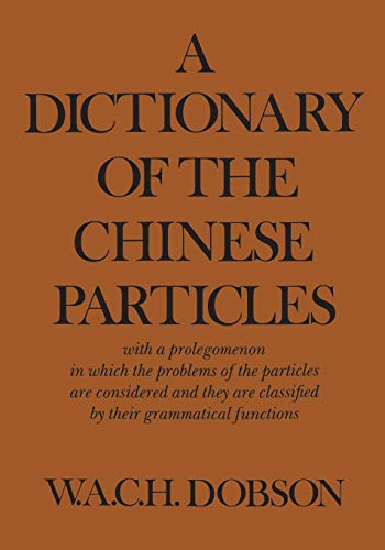 A Dictionary of the Chinese Particles By W A C H Dobson