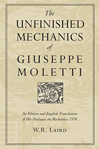 The Unfinished Mechanics of Giuseppe Moletti By Walter R Laird