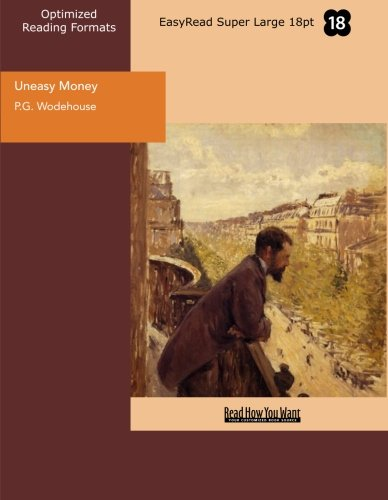 Uneasy Money (EasyRead Super Large 18pt Edition) By P.G. Wodehouse
