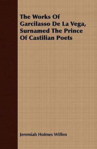 The Works Of Garcilasso De La Vega, Surnamed The Prince Of Castilian Poets By Jeremiah Holmes Wiffen
