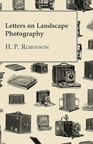 Letters On Landscape Photography By H. P. Robinson