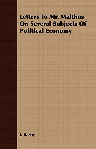 Letters To Mr. Malthus On Several Subjects Of Political Economy By J. B. Say