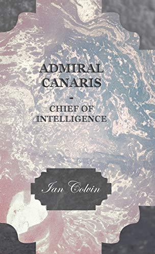 Admiral Canaris - Chief Of Intelligence von Ian Colvin