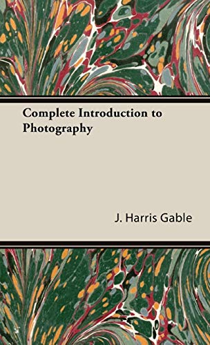 Complete Introduction To Photography By J.Harris Gable