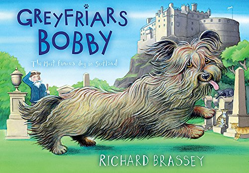 Greyfriars Bobby: The Classic Story of the Most Famous Dog in Scotland by Richard Brassey