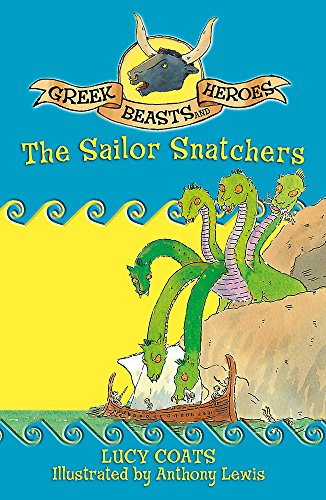Greek Beasts and Heroes: The Sailor Snatchers By Lucy Coats