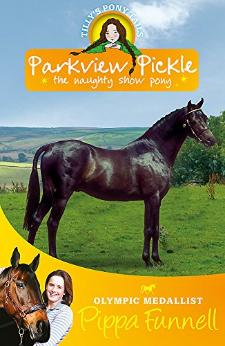 Parkview Pickle the Show Pony: Book 9 (Tilly's Pony Tails) By Pippa Funnell