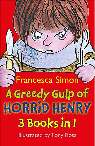 A Greedy Gulp of Horrid Henry 3-in-1: Horrid Henry Abominable Snowman/Robs the Bank/Wakes the Dead By Francesca Simon
